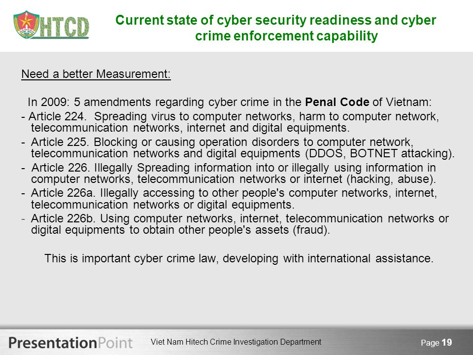 Viet Nam Hitech Crime Investigation Department Page 19 Current state of cyber security readiness and cyber crime enforcement capability Need a better