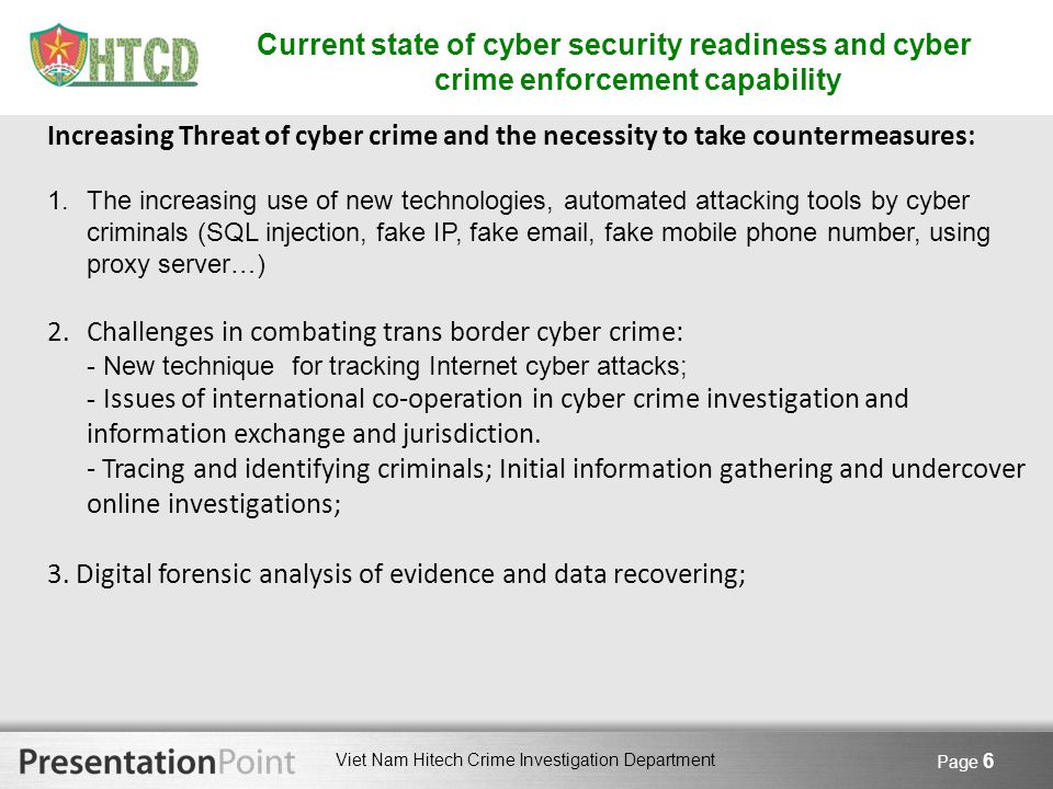 Viet Nam Hitech Crime Investigation Department Page 6 Increasing Threat of cyber crime and the necessity to take countermeasures: 1.The increasing use