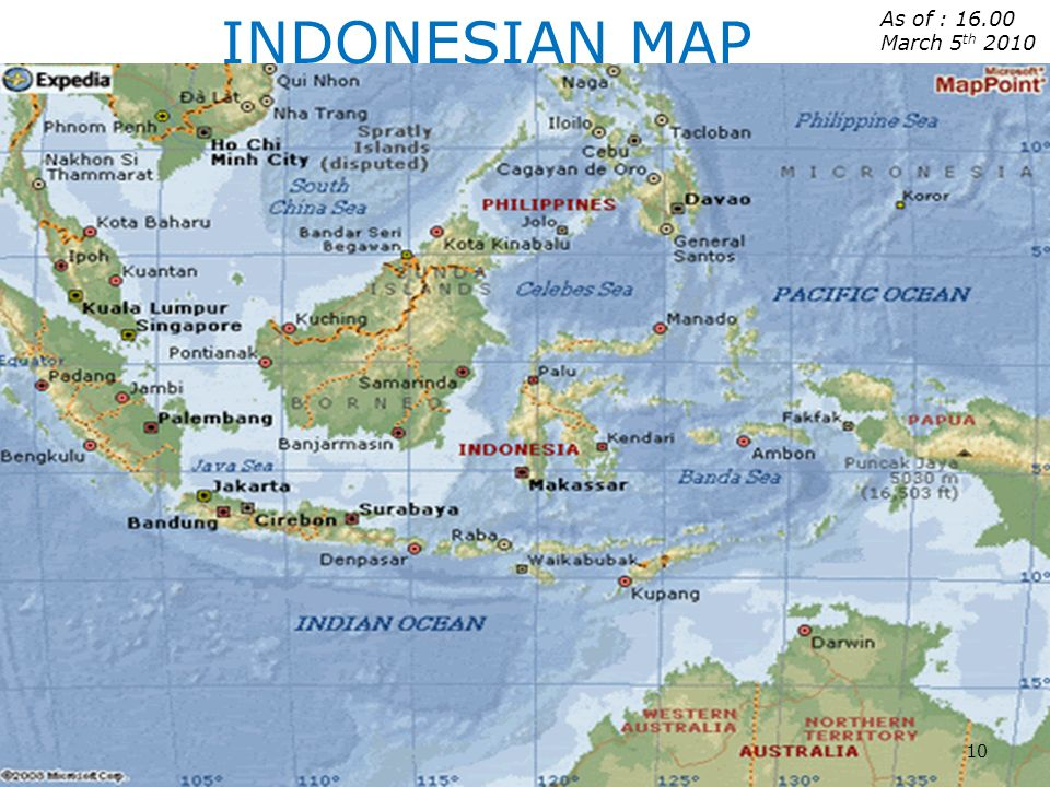 As of : 16.00 March 5 th 2010 INDONESIAN MAP 10