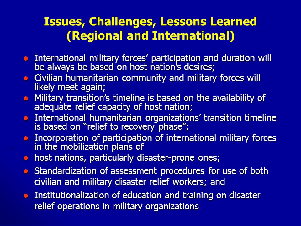 Issues, Challenges, Lessons Learned (Regional and International) International military forces participation and duration will be always be based on h