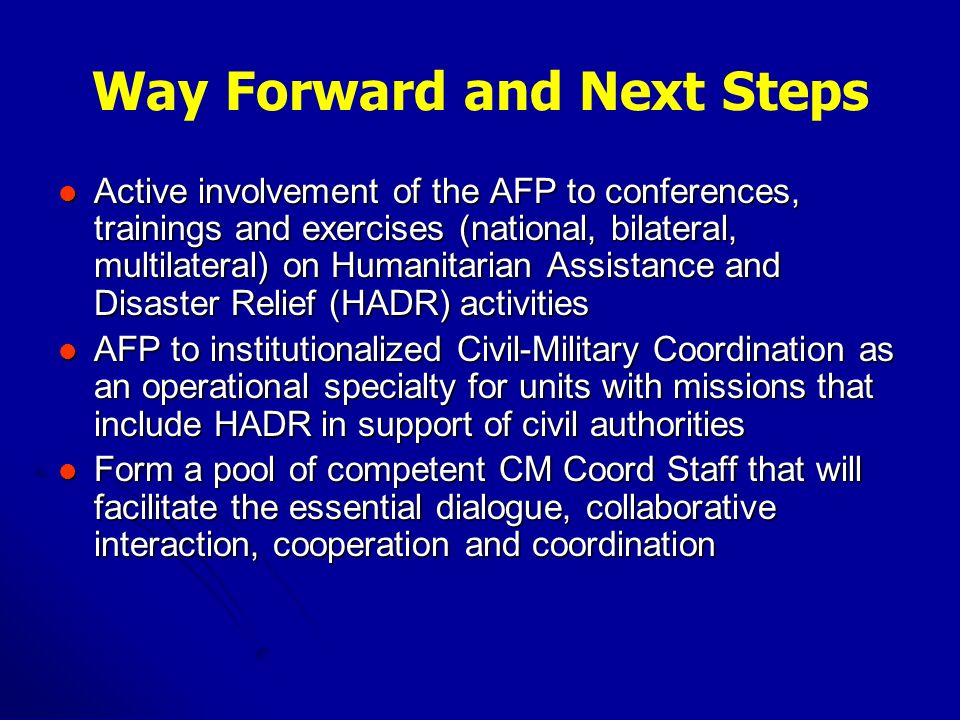Way Forward and Next Steps Active involvement of the AFP to conferences, trainings and exercises (national, bilateral, multilateral) on Humanitarian A