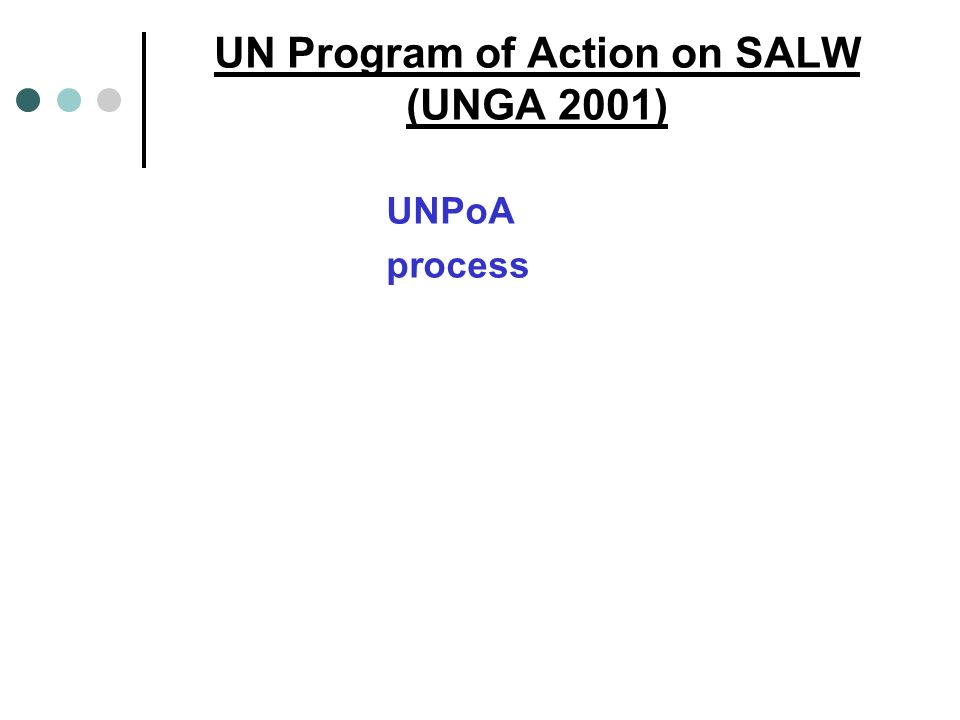 UN Program of Action on SALW (UNGA 2001) UNPoA process