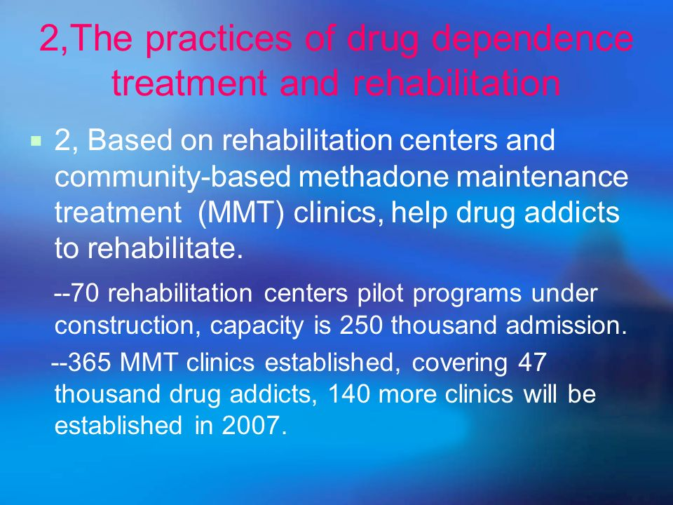 2,The practices of drug dependence treatment and rehabilitation 2, Based on rehabilitation centers and community-based methadone maintenance treatment (MMT) clinics, help drug addicts to rehabilitate.