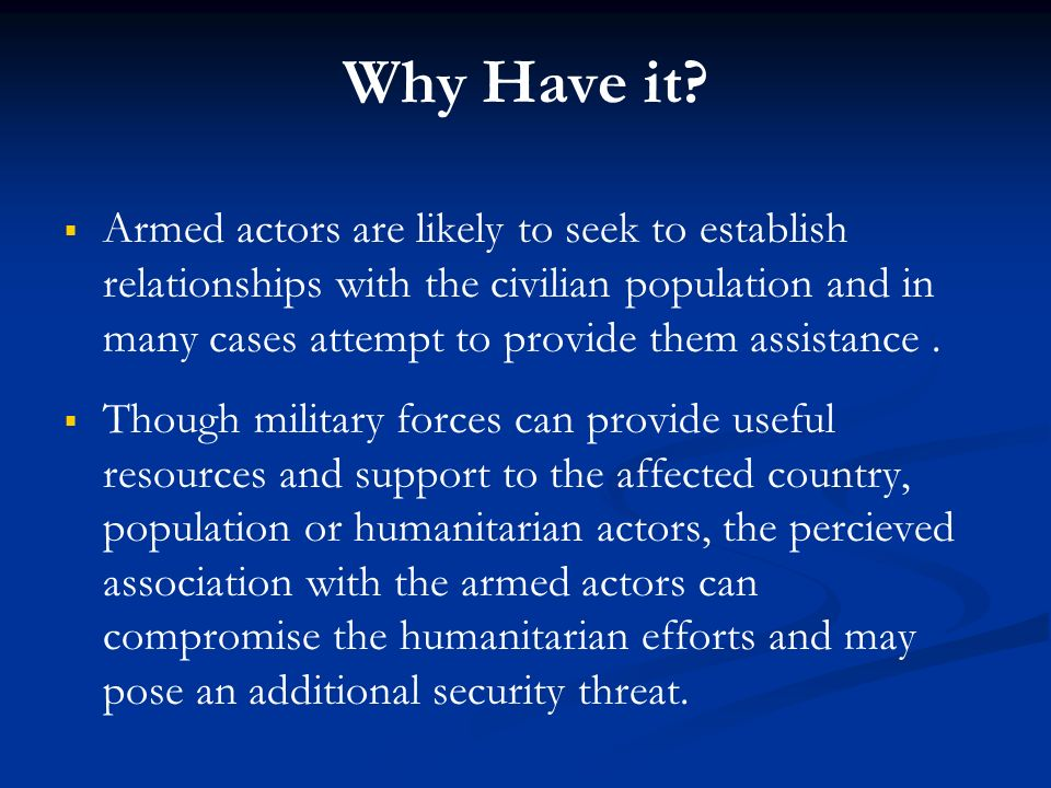 Why Have it? Armed actors are likely to seek to establish relationships with the civilian population and in many cases attempt to provide them assista