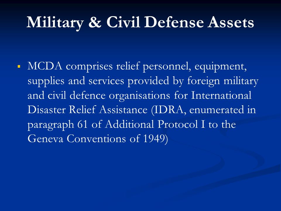 Military & Civil Defense Assets MCDA comprises relief personnel, equipment, supplies and services provided by foreign military and civil defence organ