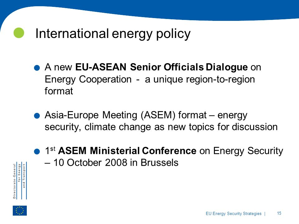 | 15 EU Energy Security Strategies International energy policy. A new EU-ASEAN Senior Officials Dialogue on Energy Cooperation - a unique region-to-re