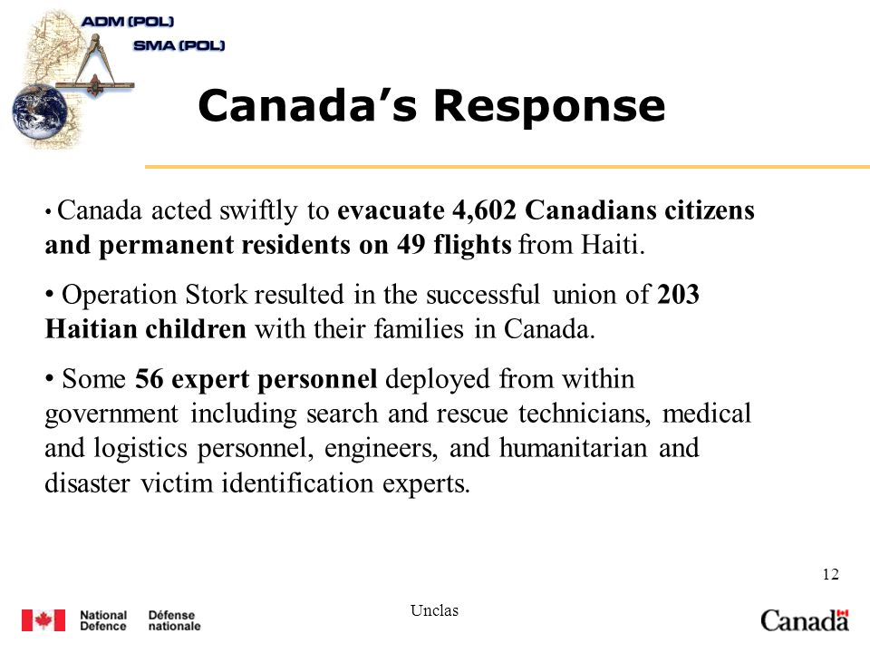 Unclas 12 Canadas Response Canada acted swiftly to evacuate 4,602 Canadians citizens and permanent residents on 49 flights from Haiti.