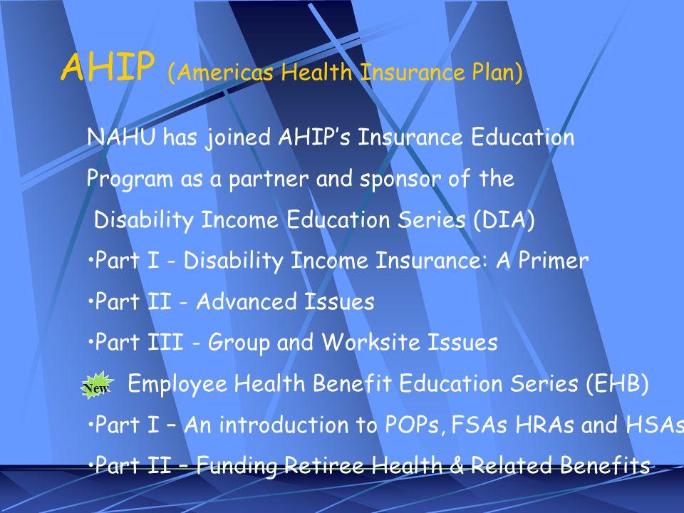 AHIP (Americas Health Insurance Plan) NAHU has joined AHIPs Insurance Education Program as a partner and sponsor of the Disability Income Education Se