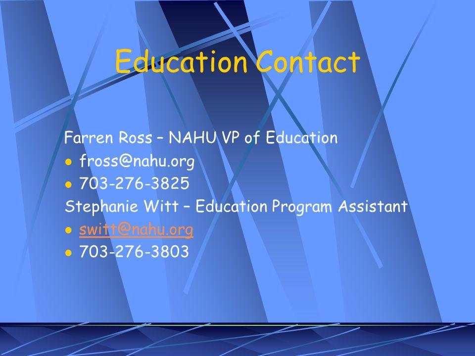 Education Contact Farren Ross – NAHU VP of Education fross@nahu.org 703-276-3825 Stephanie Witt – Education Program Assistant switt@nahu.org 703-276-3803