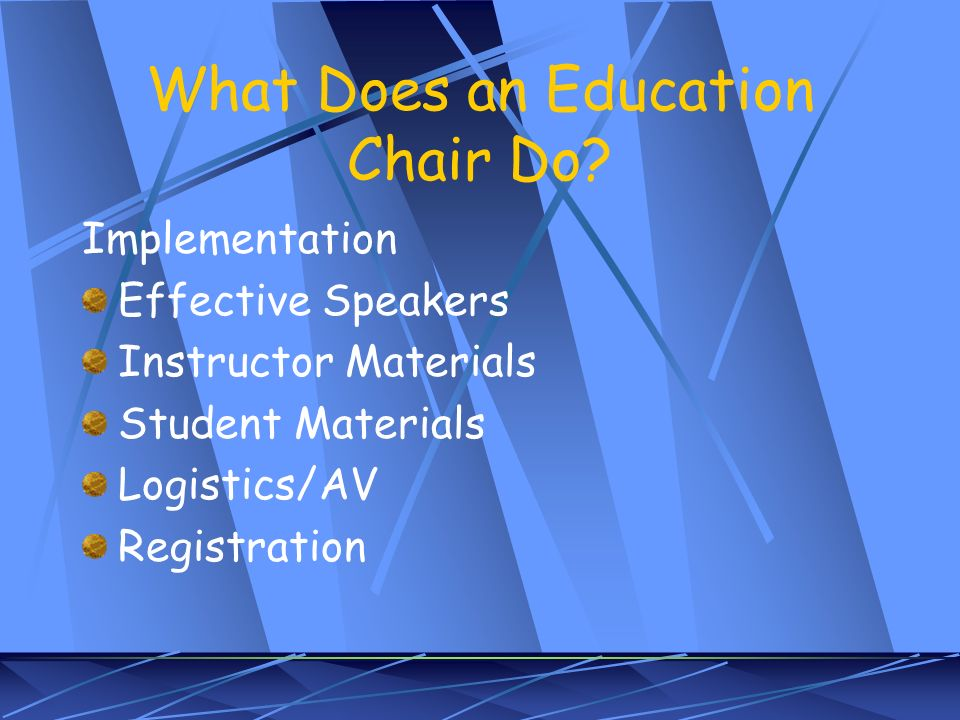 What Does an Education Chair Do? Implementation Effective Speakers Instructor Materials Student Materials Logistics/AV Registration