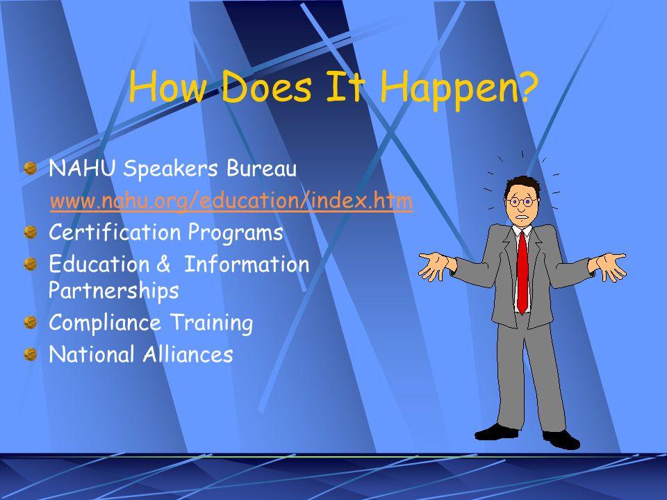 How Does It Happen? NAHU Speakers Bureau www.nahu.org/education/index.htm Certification Programs Education & Information Partnerships Compliance Train