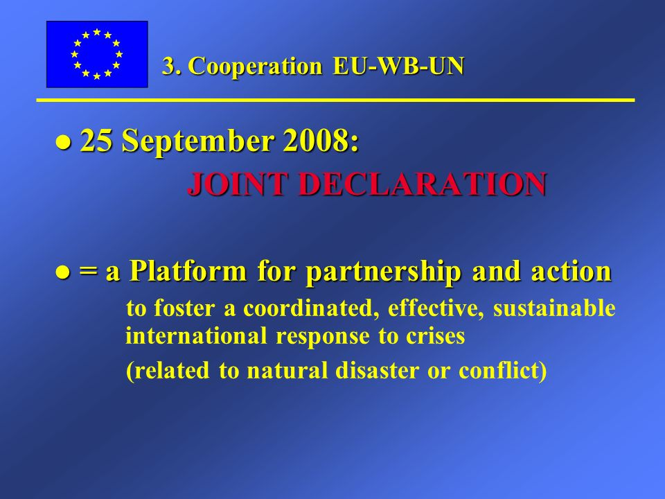3. Cooperation EU-WB-UN l 25 September 2008: JOINT DECLARATION l = a Platform for partnership and action to foster a coordinated, effective, sustainab