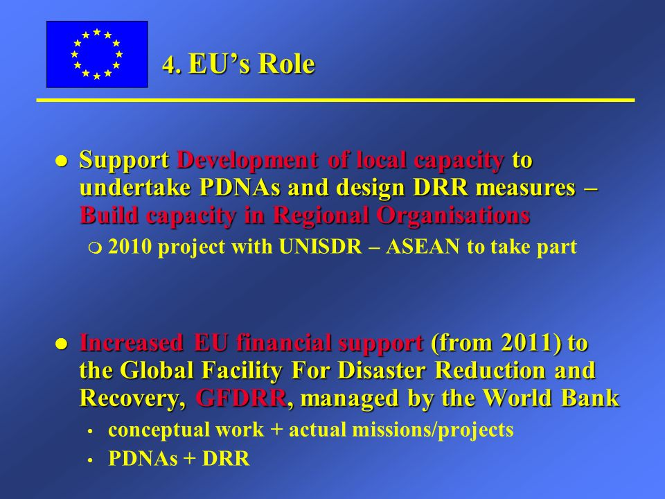 4. EUs Role l Support Development of local capacity to undertake PDNAs and design DRR measures – Build capacity in Regional Organisations m 2010 proje