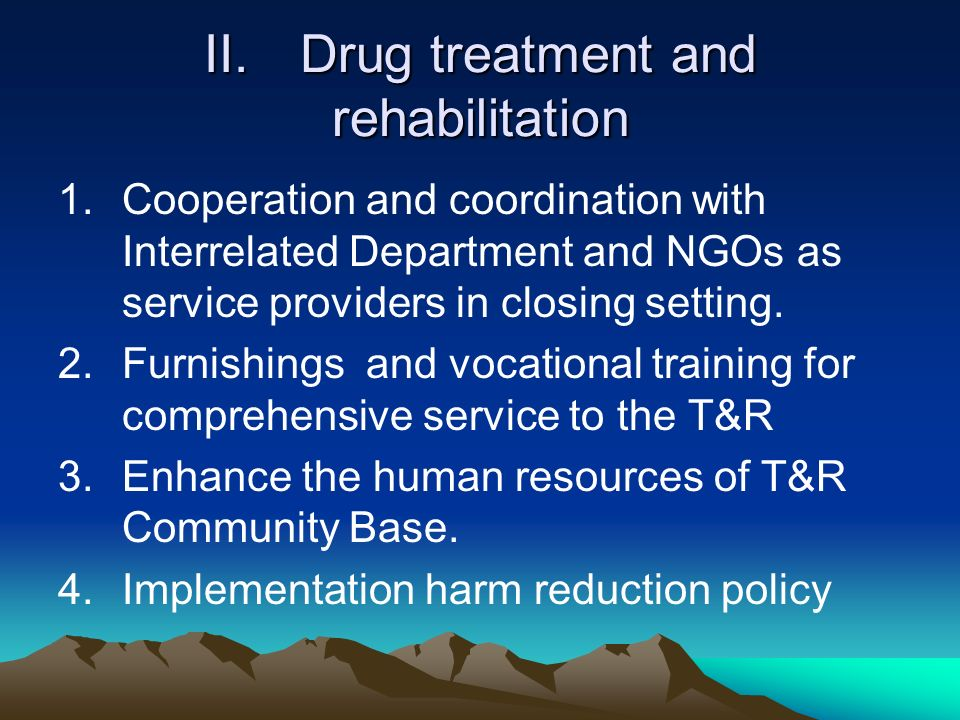 II.Drug treatment and rehabilitation 1.Cooperation and coordination with Interrelated Department and NGOs as service providers in closing setting.