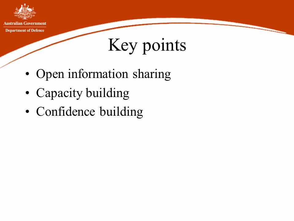 Key points Open information sharing Capacity building Confidence building