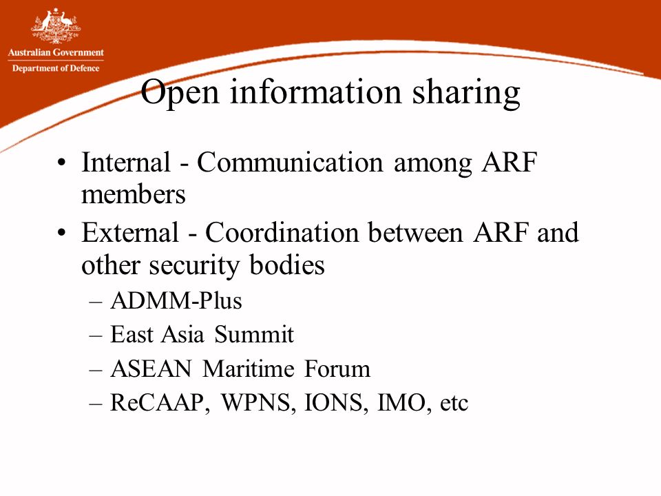 Open information sharing Internal - Communication among ARF members External - Coordination between ARF and other security bodies –ADMM-Plus –East Asi