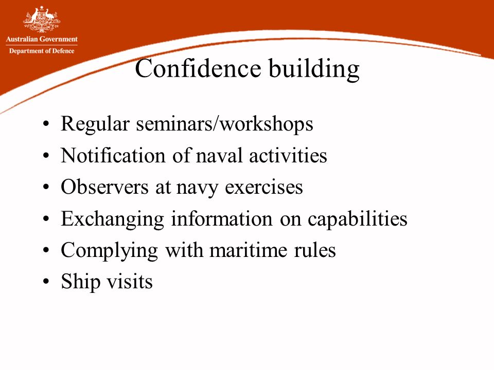Confidence building Regular seminars/workshops Notification of naval activities Observers at navy exercises Exchanging information on capabilities Com