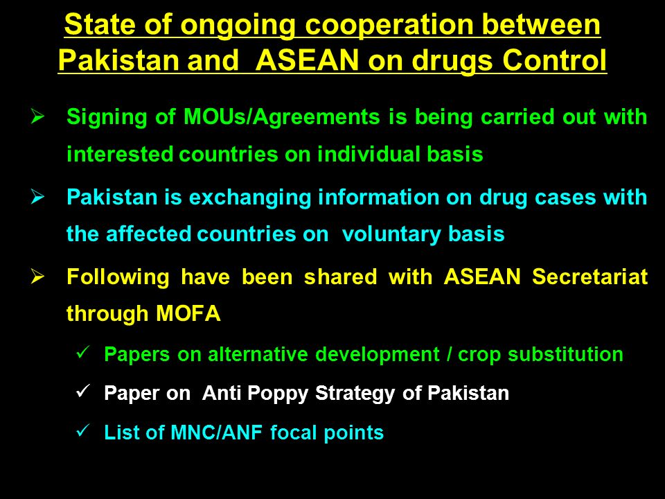 MOUs/Extradition Treaties With ASEAN MOU – For Transnational Crimes Signed with Cambodia -27-4-04 LAO-23 -4-04 Thailand-29-4-04 Singapore-10-5-05 Brunei-19-5-04 Philippines-19-4-05 MOU – For Co-operation in Combating Drug Trafficking Signed with China-1-12-96 Indonesia-8-7-04