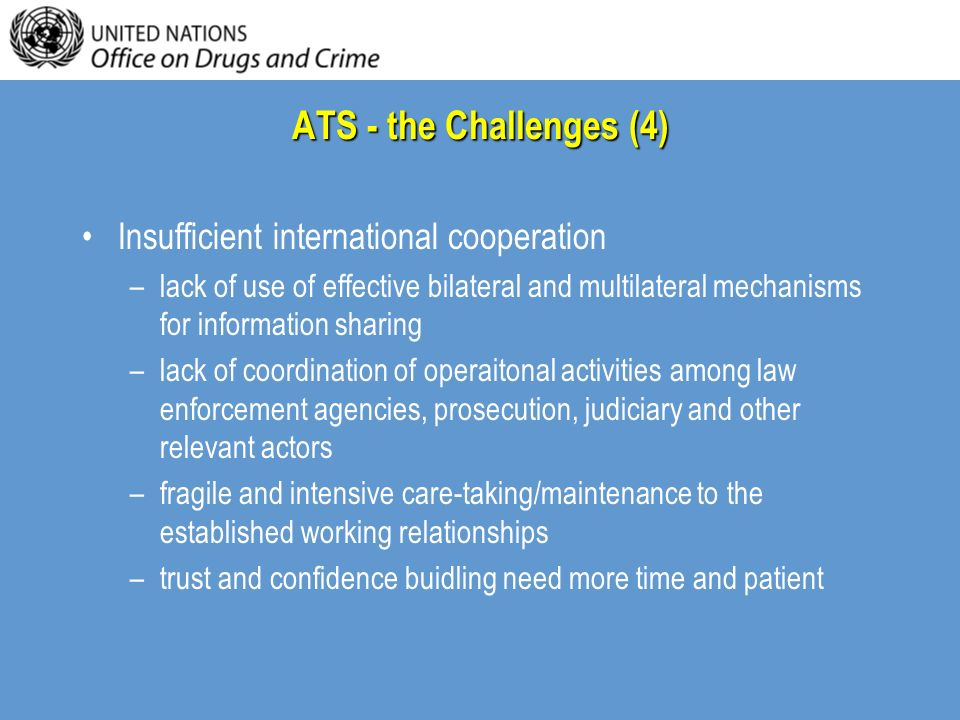 ATS - the Challenges (4) Insufficient international cooperation –lack of use of effective bilateral and multilateral mechanisms for information sharin