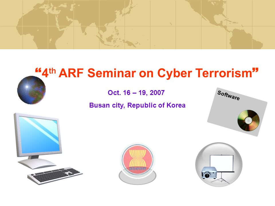 4 th ARF Seminar on Cyber Terrorism Oct. 16 – 19, 2007 Busan city, Republic of Korea Software