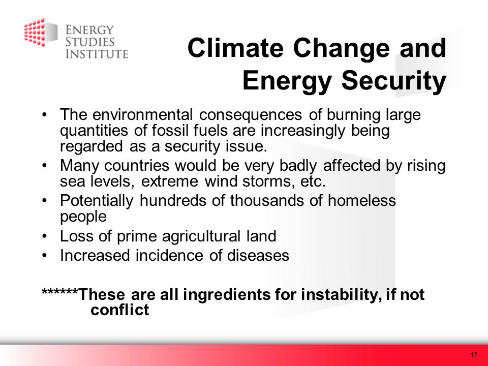 17 Climate Change and Energy Security The environmental consequences of burning large quantities of fossil fuels are increasingly being regarded as a security issue.