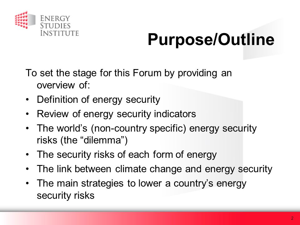 2 Purpose/Outline To set the stage for this Forum by providing an overview of: Definition of energy security Review of energy security indicators The