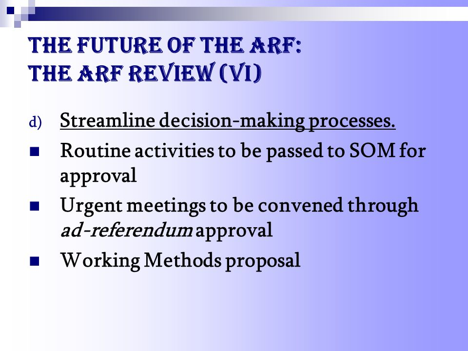 The future of the ARF: the ARF Review (VI) d) Streamline decision-making processes.