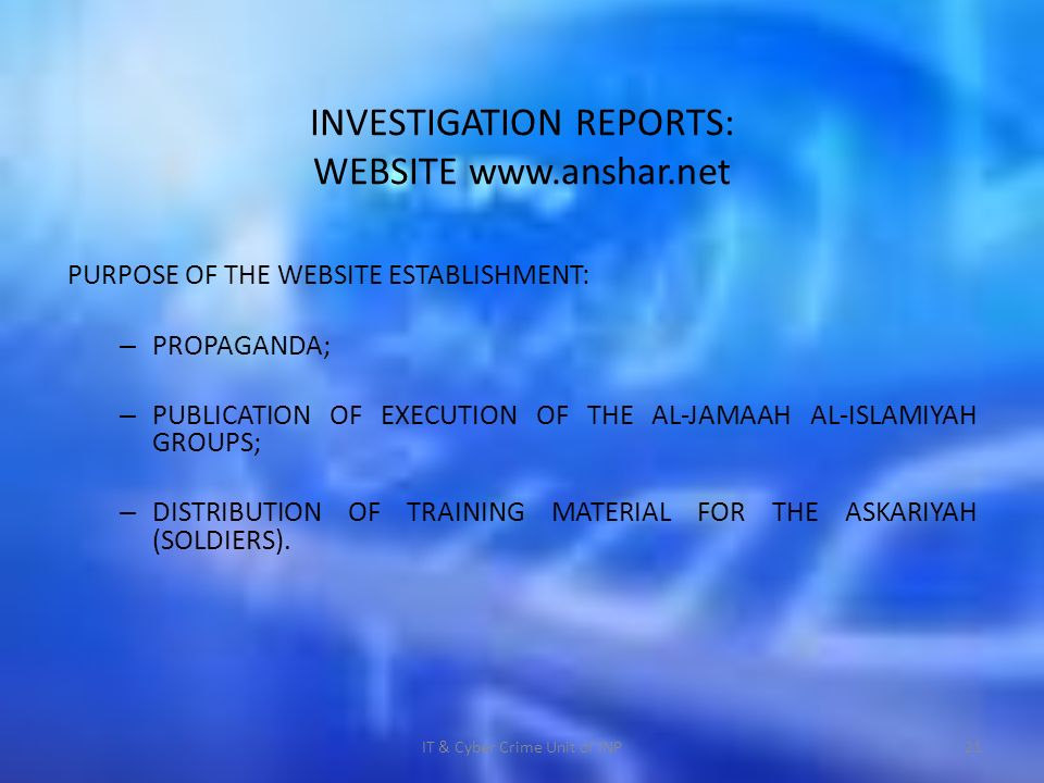 INVESTIGATION REPORTS: WEBSITE   PURPOSE OF THE WEBSITE ESTABLISHMENT: – PROPAGANDA; – PUBLICATION OF EXECUTION OF THE AL-JAMAAH AL-ISLAMIYAH GROUPS; – DISTRIBUTION OF TRAINING MATERIAL FOR THE ASKARIYAH (SOLDIERS).
