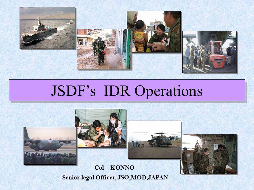 JSDFs IDR Operations Col KONNO Senior legal Officer, JSO,MOD,JAPAN