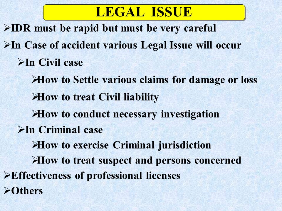 IDR must be rapid but must be very careful In Case of accident various Legal Issue will occur In Civil case How to Settle various claims for damage or