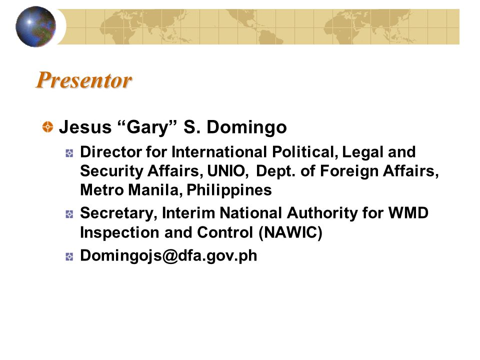 Presentor Presentor Jesus Gary S. Domingo Director for International Political, Legal and Security Affairs, UNIO, Dept. of Foreign Affairs, Metro Mani