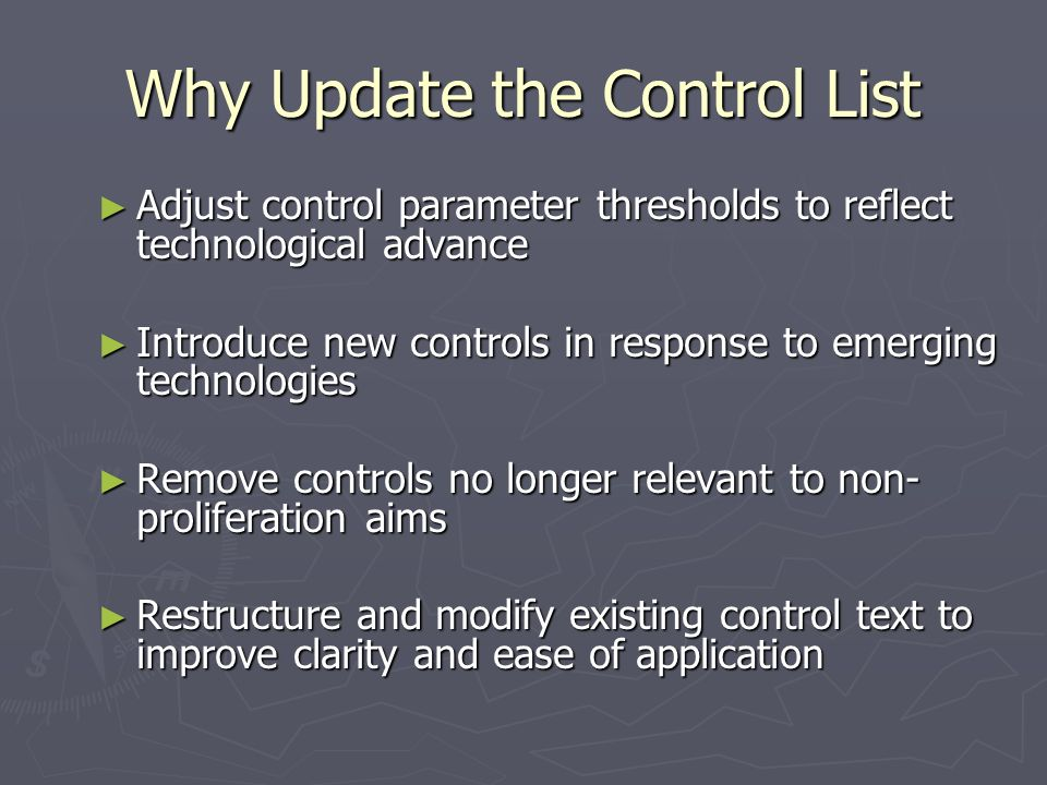 Why Update the Control List Adjust control parameter thresholds to reflect technological advance Adjust control parameter thresholds to reflect techno