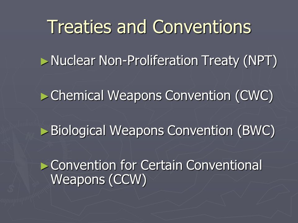 Treaties and Conventions Nuclear Non-Proliferation Treaty (NPT) Nuclear Non-Proliferation Treaty (NPT) Chemical Weapons Convention (CWC) Chemical Weap