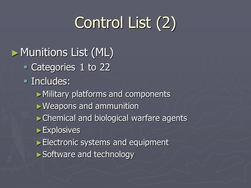 Control List (2) Munitions List (ML) Munitions List (ML) Categories 1 to 22 Categories 1 to 22 Includes: Includes: Military platforms and components M