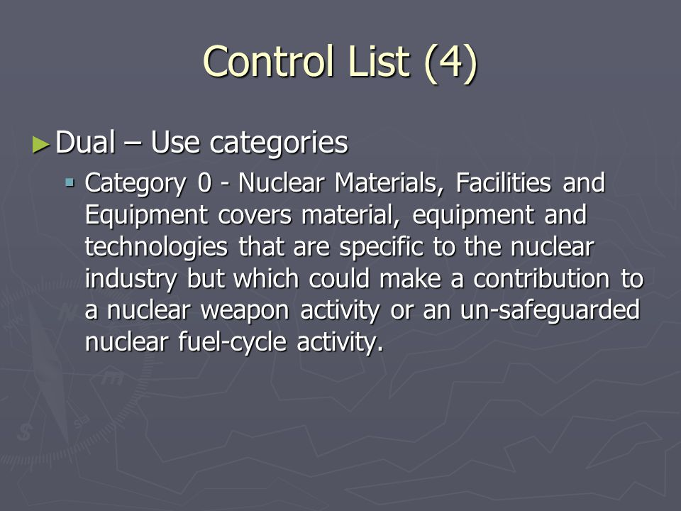 Control List (4) Dual – Use categories Dual – Use categories Category 0 - Nuclear Materials, Facilities and Equipment covers material, equipment and t