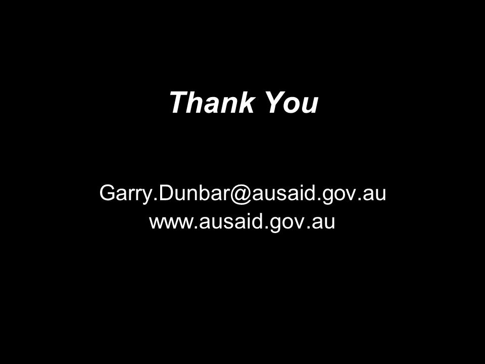 Thank You Garry.Dunbar@ausaid.gov.au www.ausaid.gov.au