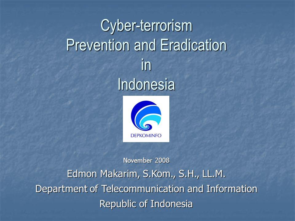 Cyber-terrorism Prevention and Eradication inIndonesia November 2008 Edmon Makarim, S.Kom., S.H., LL.M.