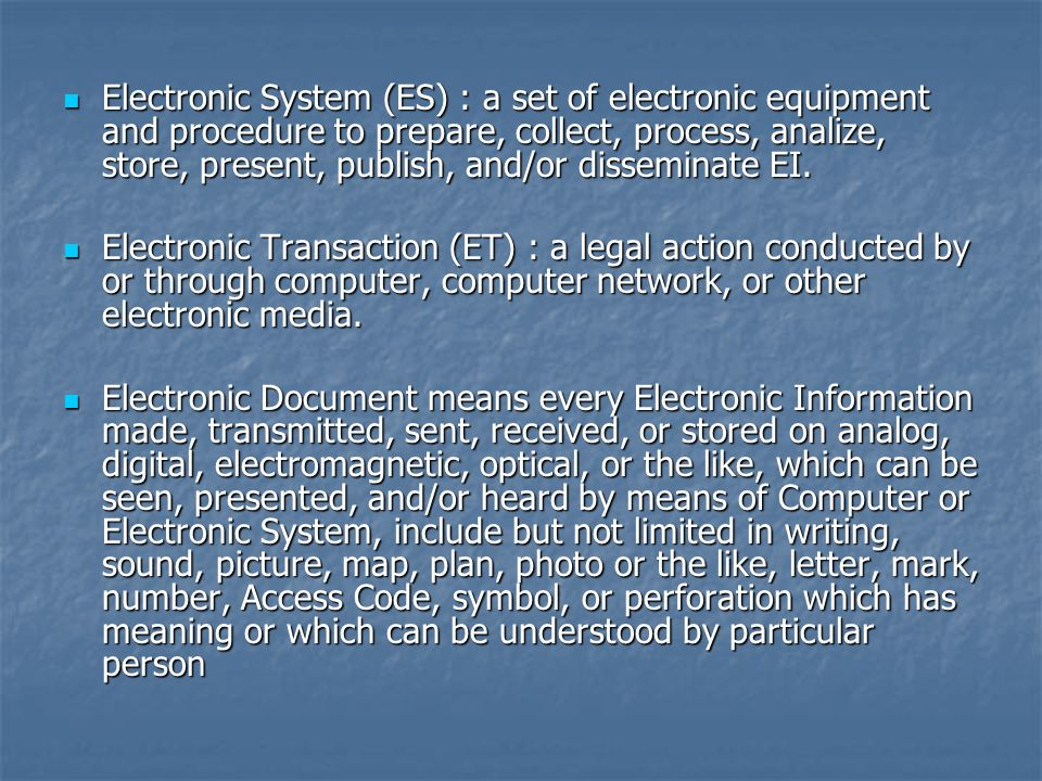 Electronic System (ES) : a set of electronic equipment and procedure to prepare, collect, process, analize, store, present, publish, and/or disseminat