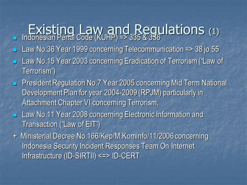 Existing Law and Regulations (1) Indonesian Penal Code (KUHP) => 335 & 336 Indonesian Penal Code (KUHP) => 335 & 336 Law No.36 Year 1999 concerning Te