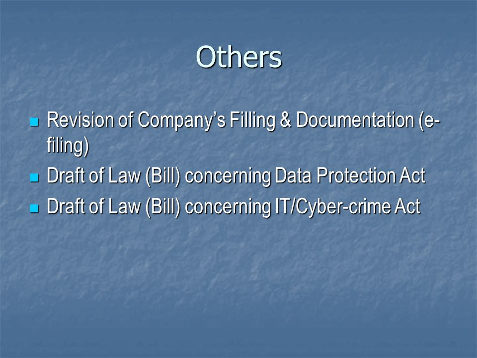 Others Revision of Companys Filling & Documentation (e- filing) Revision of Companys Filling & Documentation (e- filing) Draft of Law (Bill) concerning Data Protection Act Draft of Law (Bill) concerning Data Protection Act Draft of Law (Bill) concerning IT/Cyber-crime Act Draft of Law (Bill) concerning IT/Cyber-crime Act