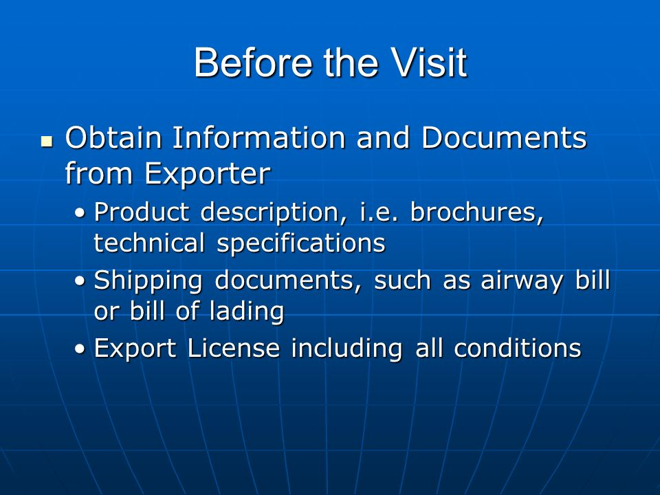 Before the Visit Obtain Information and Documents from Exporter Obtain Information and Documents from Exporter Product description, i.e.