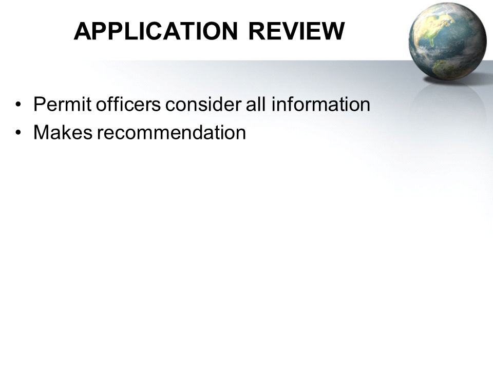 APPLICATION REVIEW Permit officers consider all information Makes recommendation