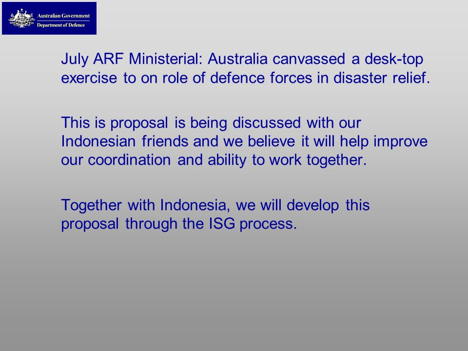 July ARF Ministerial: Australia canvassed a desk-top exercise to on role of defence forces in disaster relief.
