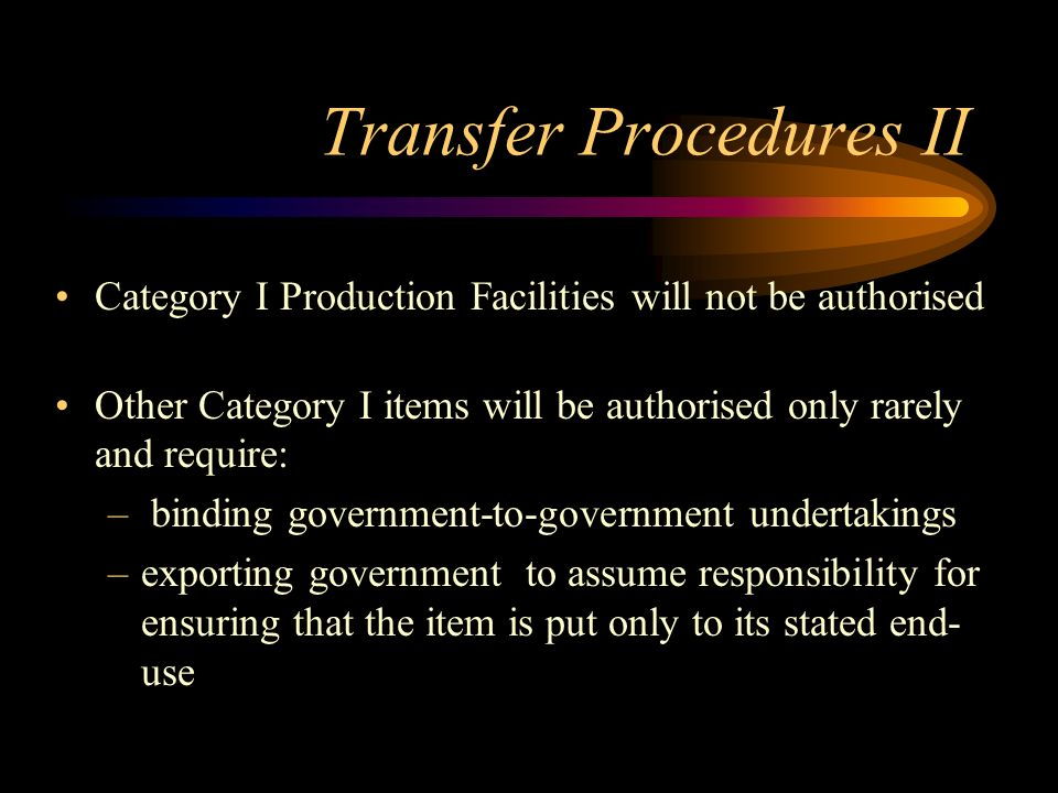 Transfer Procedures I Restraint on transfer of any Annex item - considered on a case-by-case basis Particular restraint on Category I transfers regard