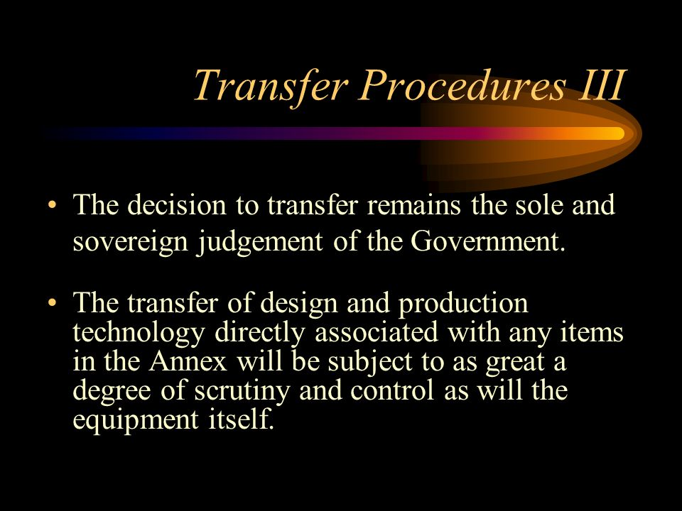 Transfer Procedures II Category I Production Facilities will not be authorised Other Category I items will be authorised only rarely and require: – bi