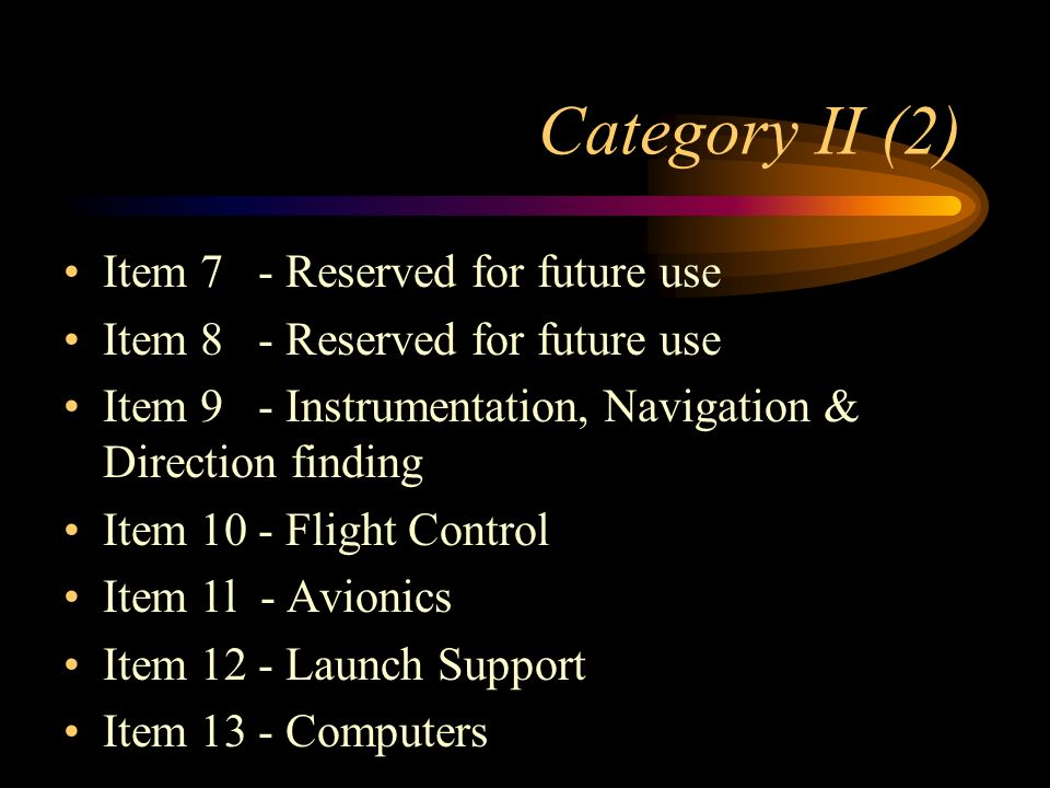 Category II (1) Item 3 - Propulsion Equipment and Components Item 4 - Propellants, Chemicals & Propellant Production Item 5 - Reserved for future use
