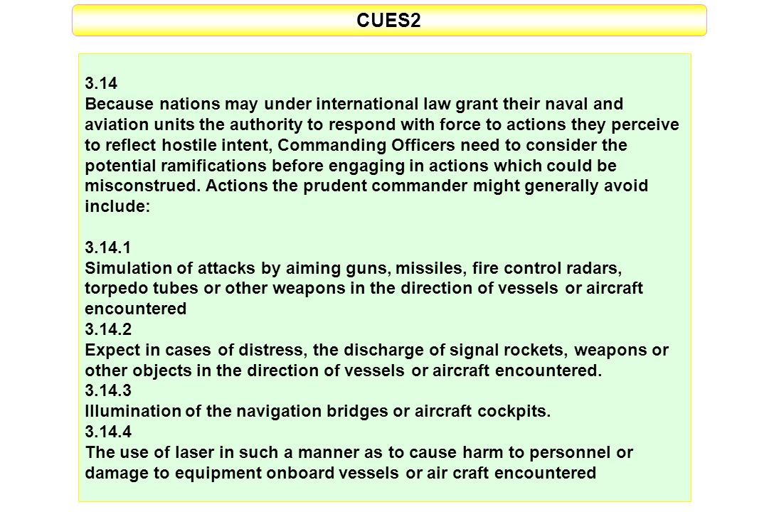 CUES2 3.14 Because nations may under international law grant their naval and aviation units the authority to respond with force to actions they percei