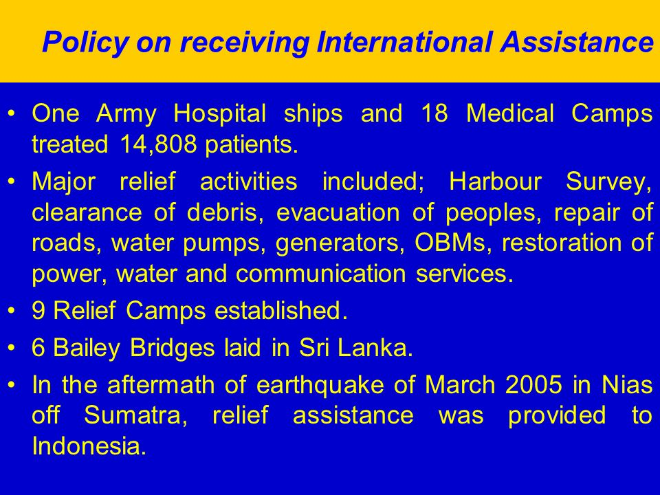 Policy on receiving International Assistance One Army Hospital ships and 18 Medical Camps treated 14,808 patients. Major relief activities included; H