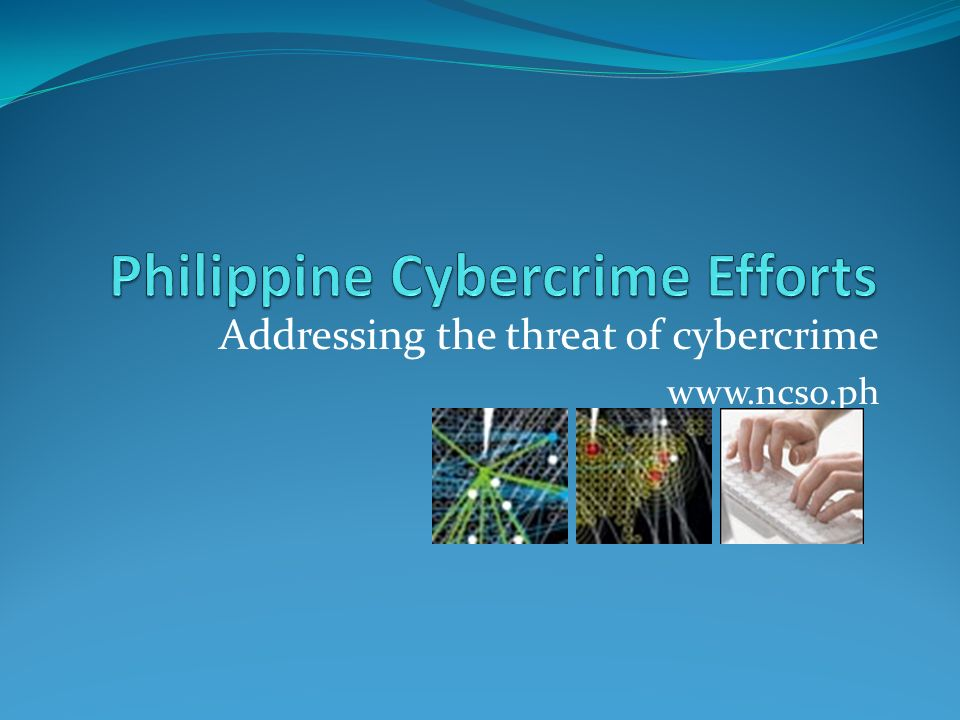 Addressing the threat of cybercrime www.ncso.ph