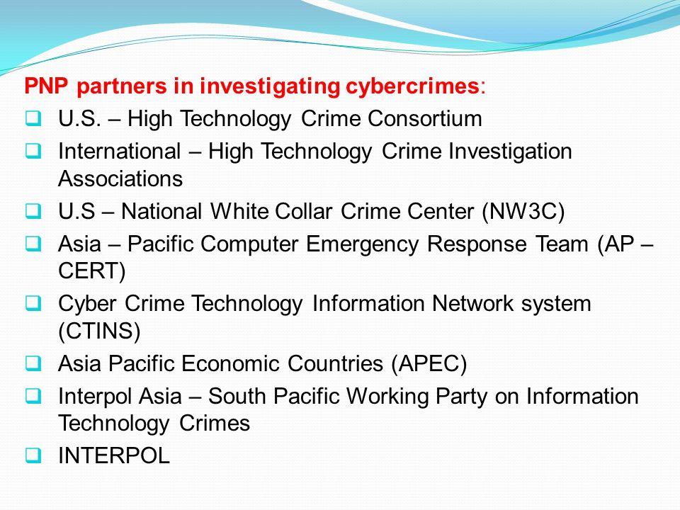 PNP partners in investigating cybercrimes: U.S. – High Technology Crime Consortium International – High Technology Crime Investigation Associations U.